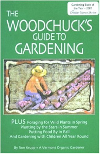 The Woodchuck's Guide to Gardening by Ron Krupp