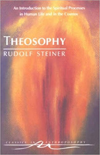 Theosophy: An Introduction to the Spiritual Processes in Human Life and in the Cosmos by Rudolf Steiner