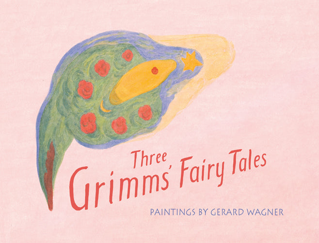 Three Grimms' Fairy Tales: Paintings by Gerard Wagner