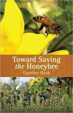 Toward Saving the Honey Bee by Gunther Hauk