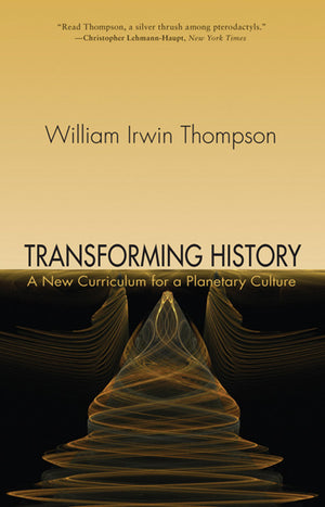 Transforming History: A New Curriculum for a Planetary Culture by William Irwin Thompson