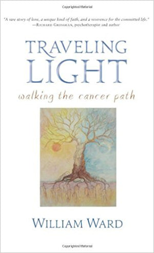 Traveling Light: Walking the Cancer Path by William Ward