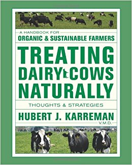 Treat Dairy Cows Naturally: Thoughts and Strategies by Hubert J. Karreman, VMD