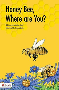 Honey Bee, Where Are You? by Martha Scott