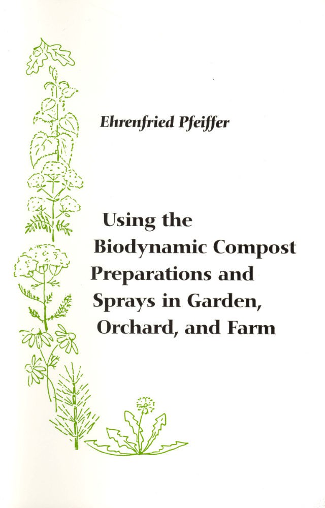 Using the Biodynamic Compost Preparations and Sprays by Ehrenfried Pfeiffer