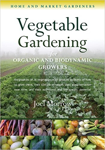 Vegetable Gardening for Organic and Biodynamic Growers by Joel Morrow