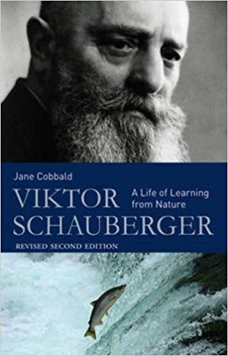 Viktor Schauberger: A Life of Learning from Nature by Jane Cobbald