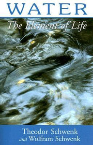 Water: The Element of Life by Theodor Schwenk and Wolfram Schwenk