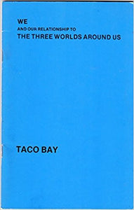 We and Our Relationships to the Three Worlds Around Us by Taco Bay
