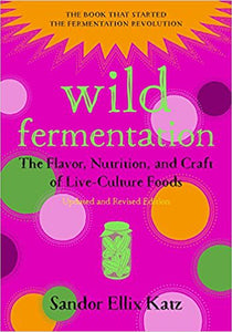 Wild Fermentation: The Flavor, Nutrition, and Craft of Live-Culture Foods by  Sandor Ellix Katz