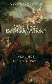 Wilt Thou Be Made Whole: Healings in the Gospel by Georg Kuhlewind