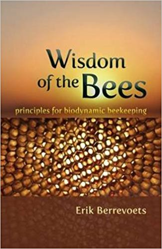 Wisdom of The Bees: Principles for Biodynamic Beekeeping by Erik Berrevoets