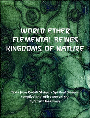 World Ether: Elemental Beings, Kingdoms of Nature: Text from Rudolf Steiner, Complied by Ernst Hagemann