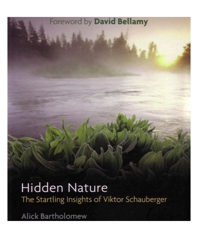 Hidden Nature: The Startling Insights of Viktor Schauberger by Alick Bartholomew