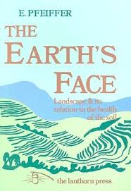 The Earth's Face: Landscapes & Its Relation to the Health of the Soil by Ehrenfried Pfeiffer