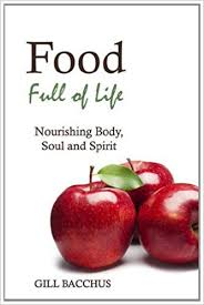 Food Full of Life: Nourishing Body, Soul and Spirit by Gill Bacchus