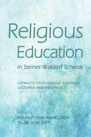 Religious Education in Steiner-Waldorf Schools: Extracts from Rudolf Steiner's Lectures and Meetings edited by Helmut Von Kugelgen and Tilde Von Eiff