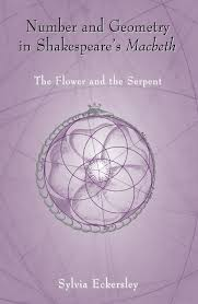 Number and Geometry in Shakespeare's Macbeth: The Flower and the Serpent by Sylvia Eckersley