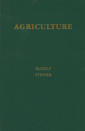 Agriculture: The Spiritual Foundations for the Renewal of Agriculture by Rudolf Steiner
