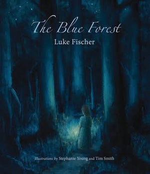 The Blue Forest Bedtime Stories for the Nights of the Week  by Luke Fischer; Illustrated by Stephanie Young and Tim Smith