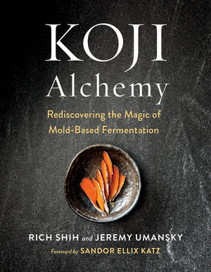 Koji Alchemy: Rediscovering the Magic of Mold-Based Fermentation by by Jeremy Umansky  (Author), Rich Shih  (Author), Sandor Ellix Katz (Foreword)