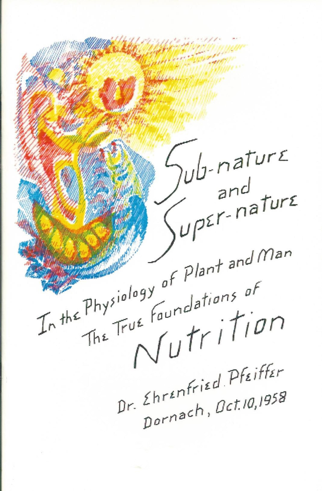 Sub-Nature and Super-Nature in the Physiology of Plant and Man: The True Foundations of Nutrition - A Lecture by Ehrenfried Pfeiffer
