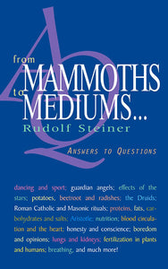 From Mammoths to Mediums: Answers to Questions by Rudolf Steiner