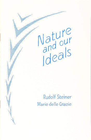Nature and Our Ideals by Rudolf Steiner and Maria delle Grazie