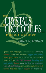 From Crystals to Crocodiles: Answers to Questions by Rudolf Steiner