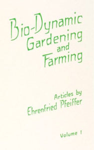 Biodynamic Gardening & Farming: Vol. 1 by Ehrenfried Pfeiffer