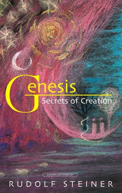 Genesis: Secrets of Creation; Eleven Lectures by Rudolf Steiner