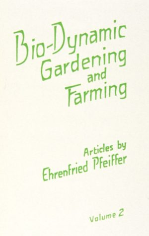 Biodynamic Gardening & Farming Vol. 2 by Ehrenfried Pfeiffer