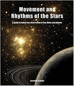 Movement and Rhythms of the Stars: A Guide to Naked-Eye Observation of Sun, Moon and Planets by Joachim Schultz