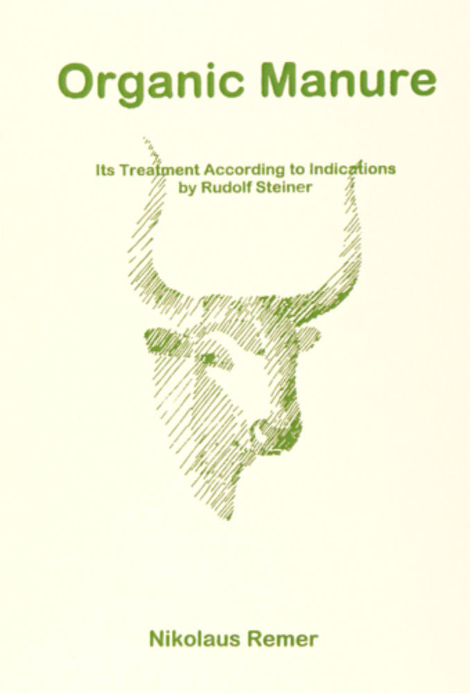 Organic Manure: Its Treatment According to Indications by Rudolf Steiner by Nikolaus Remer