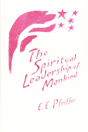 Spiritual Leadership of Mankind by Ehrenfried Pfeiffer