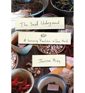 The Seed Underground. A Growing Revolution to Save Food by Janisse Ray