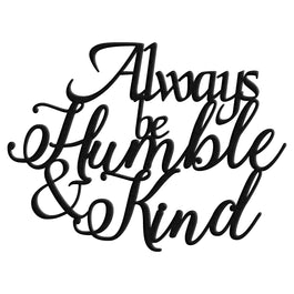 Always Be Humble And & Kind Metal Art Sign Home Decor Black