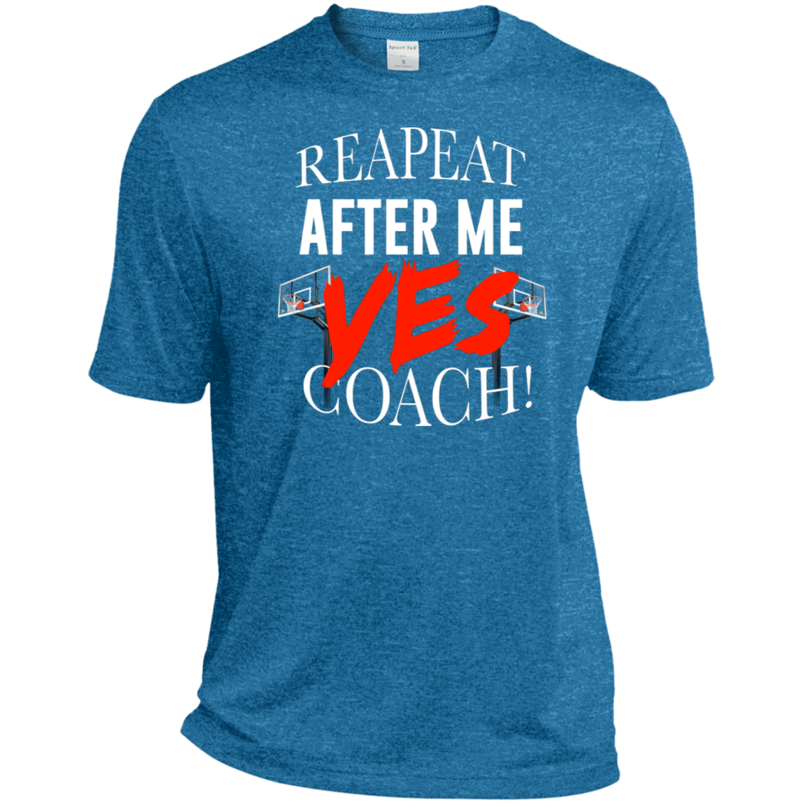 GTStyles Repeat after me Yes, coach T-shirt Sport-Tek Heather Dri-Fit Moisture-Wicking T-Shirt