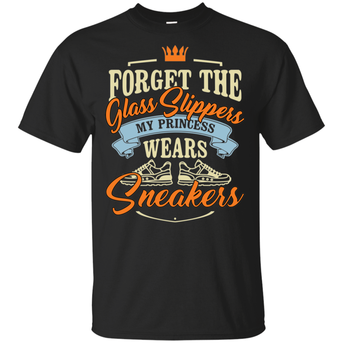 Forget the glass slippers My princess wears sneakers Mother Father's day gifts Ultra Cotton T-Shirt