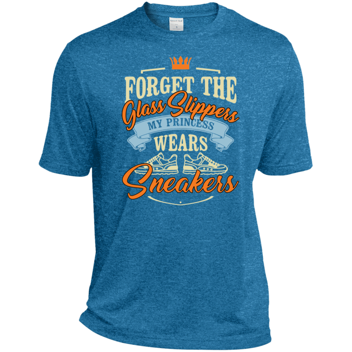 Forget the glass slippers My princess wears sneakers Mother Father's day gifts Sport-Tek Heather Dri-Fit Moisture-Wicking T-Shirt