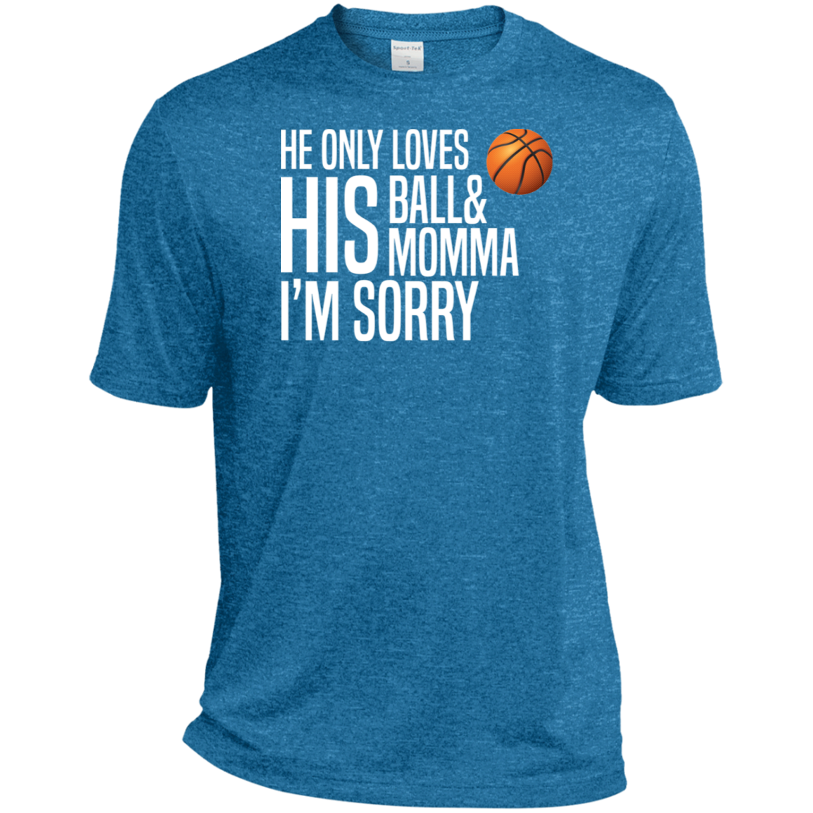 He Only Loves His Basketball and His Momma v2 Sport-Tek Heather Dri-Fit Moisture-Wicking T-Shirt