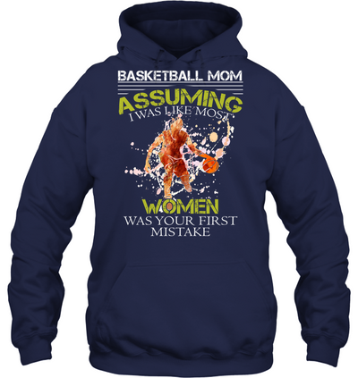 Basketball Mom Assuming I was like most women was your first mistake T shirt