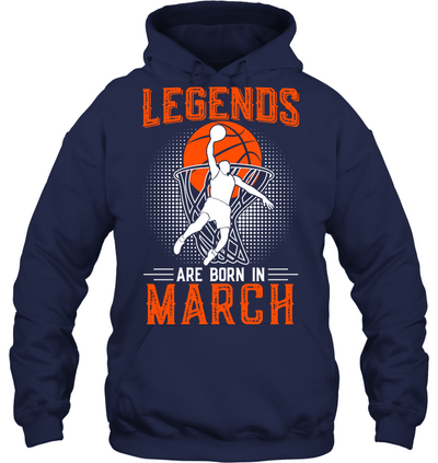 Legends are born in March Basketball T shirt and Hoodies V2