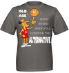 Old age is not so bad when you consider the alternative Basketball T shirt