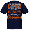 The only thing I love more than baskebtall is being a grandpa t shirt
