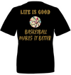 LIFE IS GOOD BASKETBALL MAKE IT BETTER