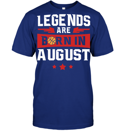 Legends are born in August Basketball T shirt and Hoodies