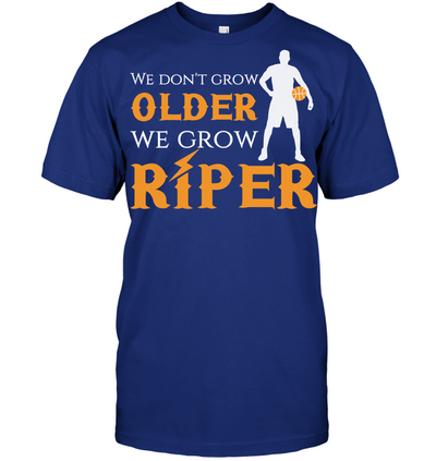 we dont grow older We grow riper basketball T shirt and Hoodies V2