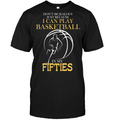 Don't be jealous just because I can play basketball in my fifties t shirt