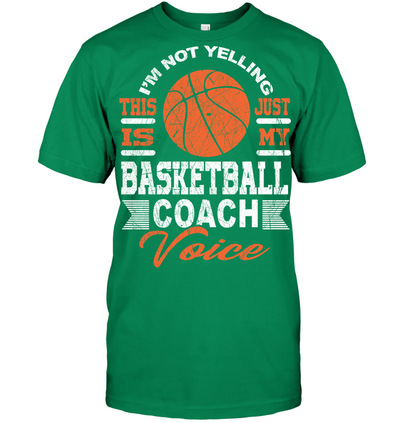 I'M NOT YELLING this is just my basketball coach voice hoodies t shirts